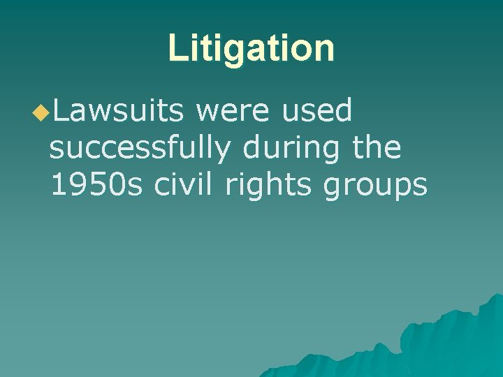 Litigation u. Lawsuits were used successfully during the 1950 s civil rights groups