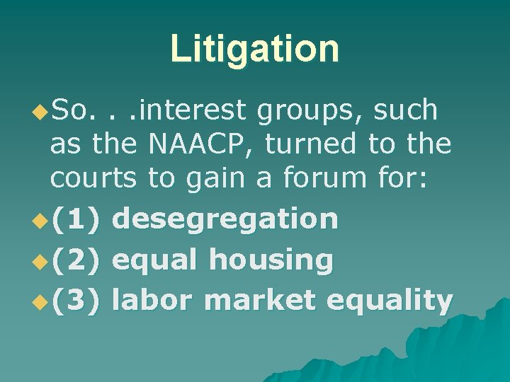 Litigation u. So. . . interest groups, such as the NAACP, turned to the