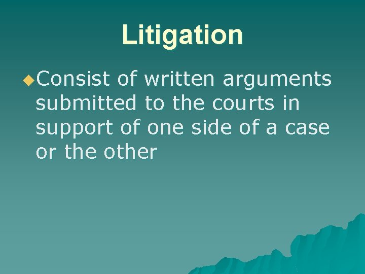 Litigation u. Consist of written arguments submitted to the courts in support of one