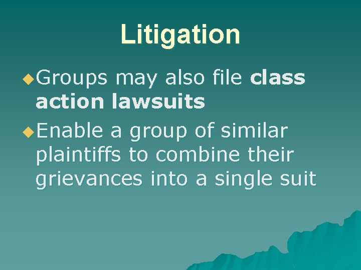 Litigation u. Groups may also file class action lawsuits u. Enable a group of