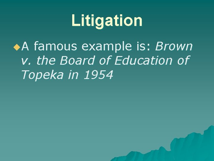 Litigation u. A famous example is: Brown v. the Board of Education of Topeka