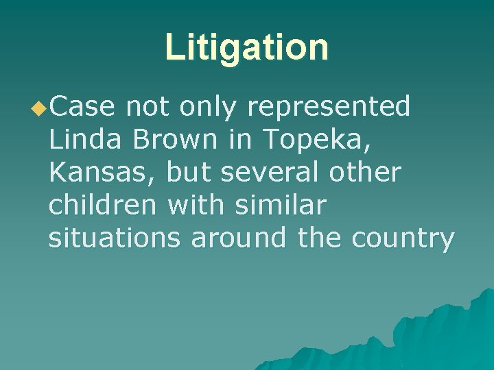 Litigation u. Case not only represented Linda Brown in Topeka, Kansas, but several other