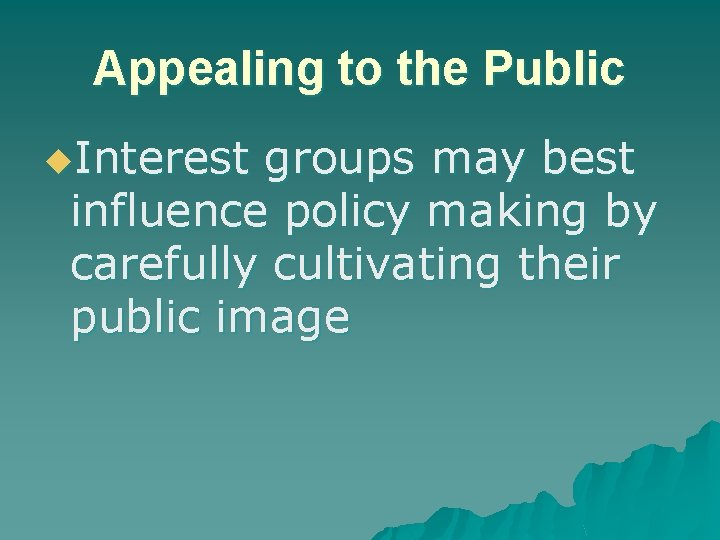 Appealing to the Public u. Interest groups may best influence policy making by carefully