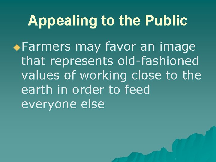 Appealing to the Public u. Farmers may favor an image that represents old-fashioned values