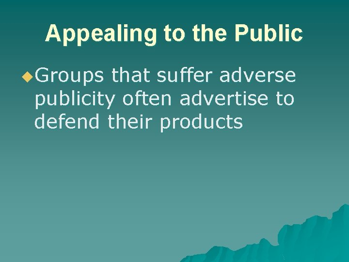 Appealing to the Public u. Groups that suffer adverse publicity often advertise to defend