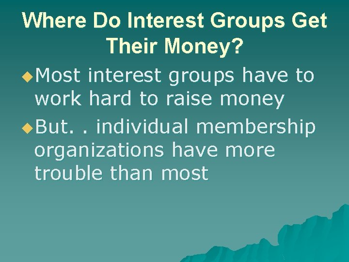 Where Do Interest Groups Get Their Money? u. Most interest groups have to work