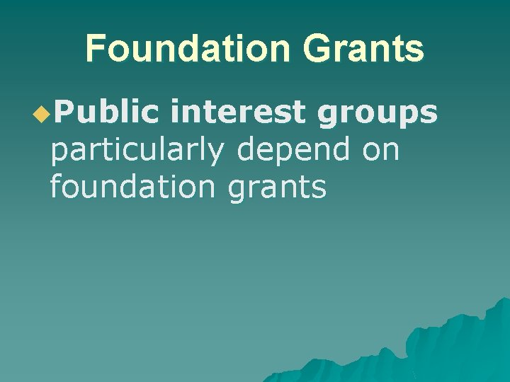 Foundation Grants u. Public interest groups particularly depend on foundation grants