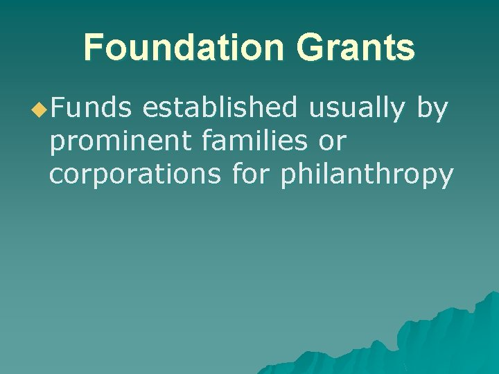 Foundation Grants u. Funds established usually by prominent families or corporations for philanthropy