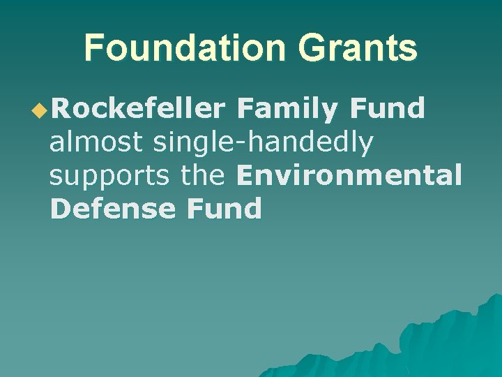 Foundation Grants u. Rockefeller Family Fund almost single-handedly supports the Environmental Defense Fund