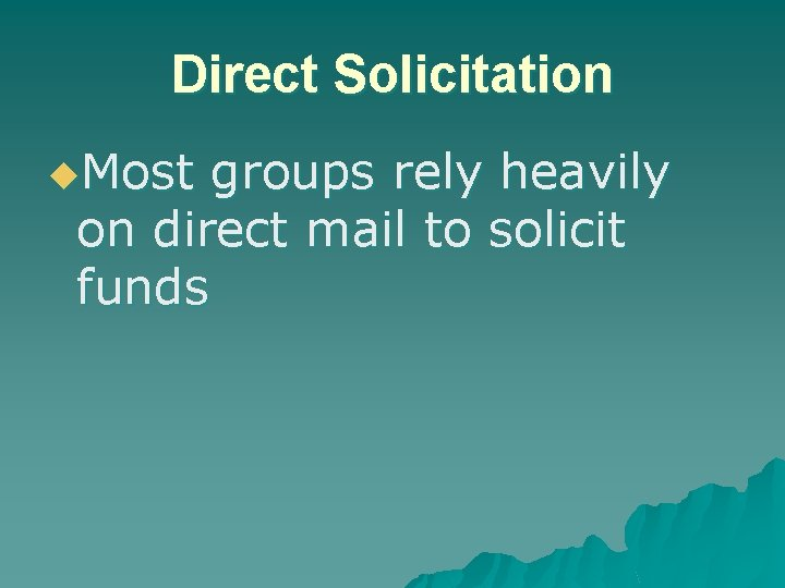 Direct Solicitation u. Most groups rely heavily on direct mail to solicit funds