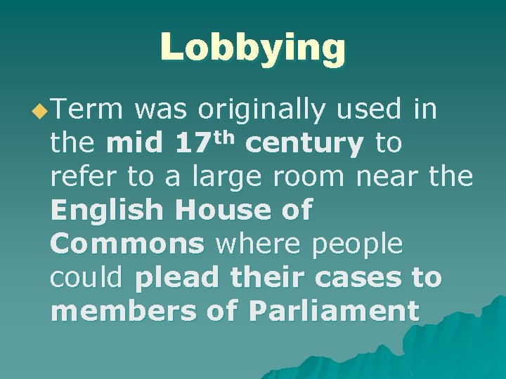 Lobbying u. Term was originally used in the mid 17 th century to refer