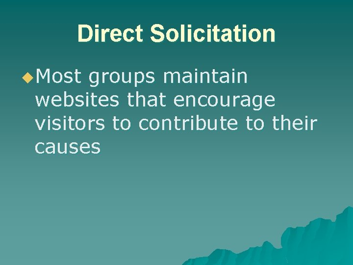 Direct Solicitation u. Most groups maintain websites that encourage visitors to contribute to their