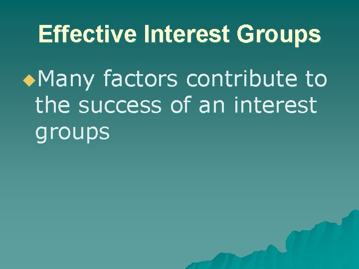 Effective Interest Groups u. Many factors contribute to the success of an interest groups