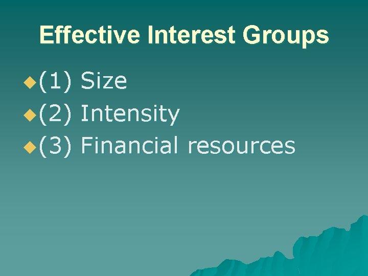 Effective Interest Groups u(1) Size u(2) Intensity u(3) Financial resources