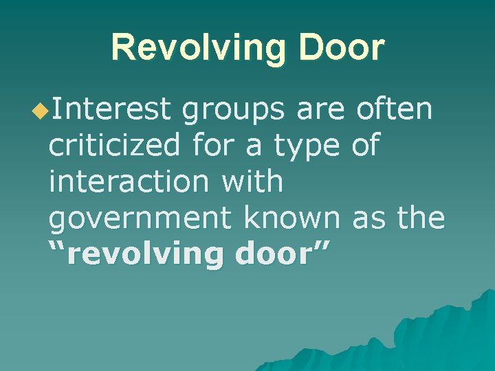 Revolving Door u. Interest groups are often criticized for a type of interaction with