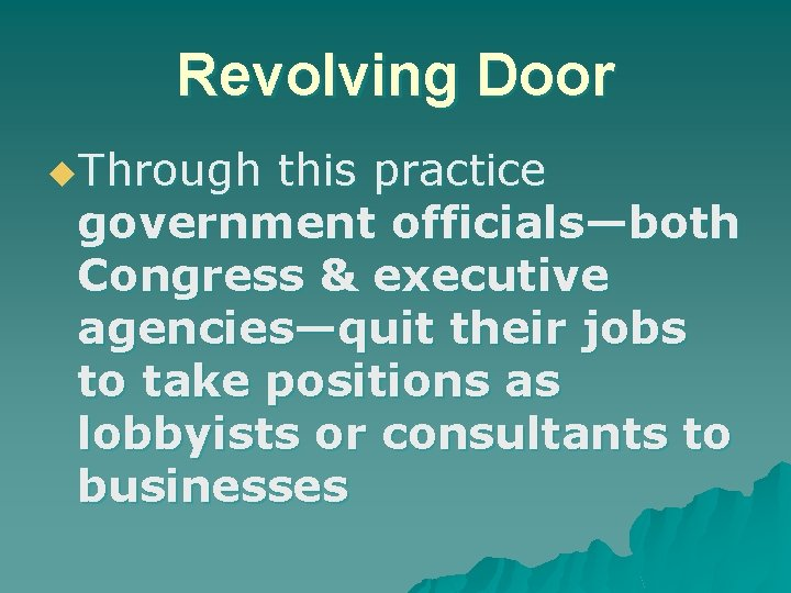 Revolving Door u. Through this practice government officials—both Congress & executive agencies—quit their jobs