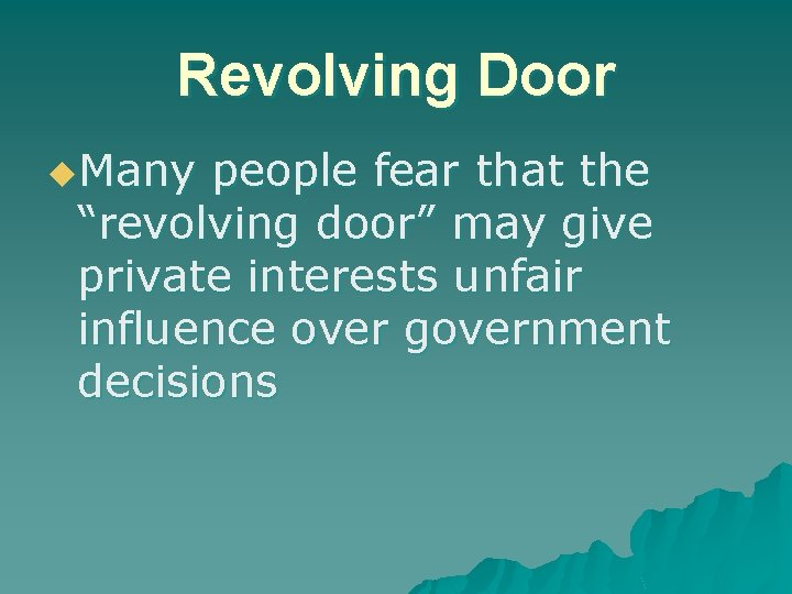 """Revolving Door u. Many people fear that the """"revolving door"""" may give private interests"""