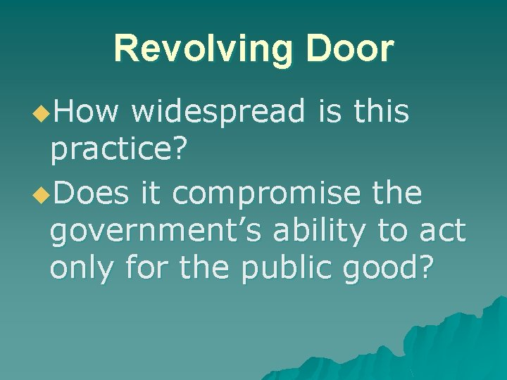 Revolving Door u. How widespread is this practice? u. Does it compromise the government's