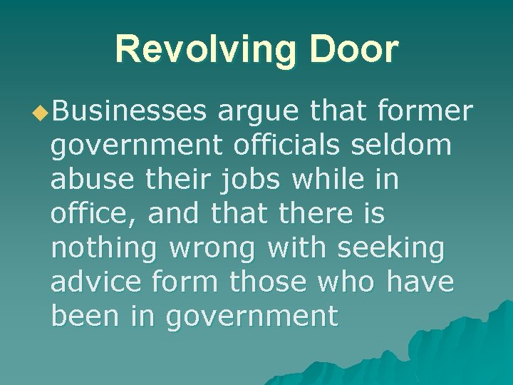 Revolving Door u. Businesses argue that former government officials seldom abuse their jobs while