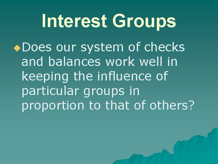 Interest Groups u. Does our system of checks and balances work well in keeping