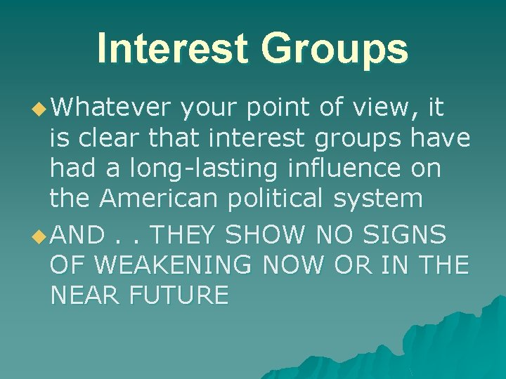 Interest Groups u Whatever your point of view, it is clear that interest groups