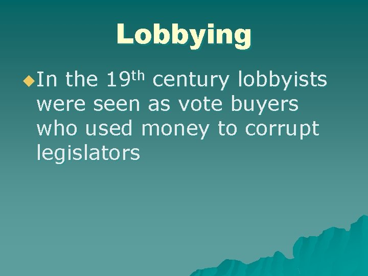 Lobbying u. In the 19 th century lobbyists were seen as vote buyers who