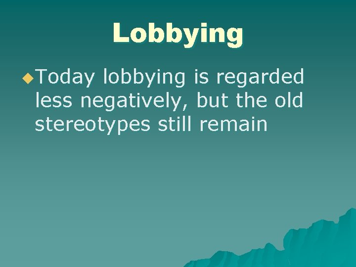 Lobbying u. Today lobbying is regarded less negatively, but the old stereotypes still remain