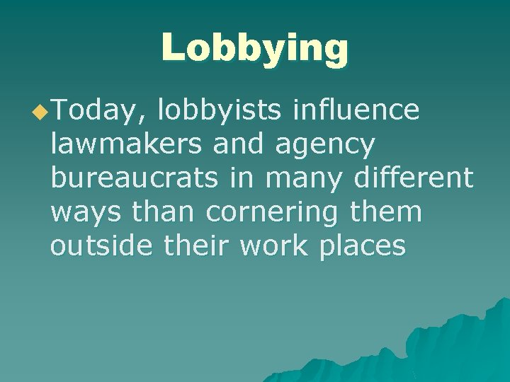 Lobbying u. Today, lobbyists influence lawmakers and agency bureaucrats in many different ways than