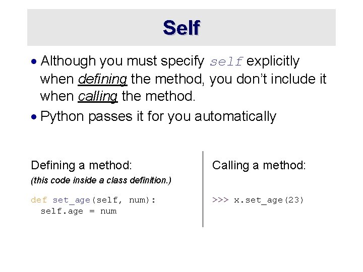 Self · Although you must specify self explicitly when defining the method, you don't