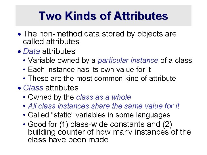 Two Kinds of Attributes · The non-method data stored by objects are called attributes