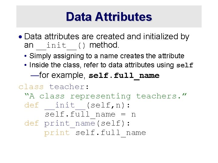 Data Attributes · Data attributes are created and initialized by an __init__() method. •