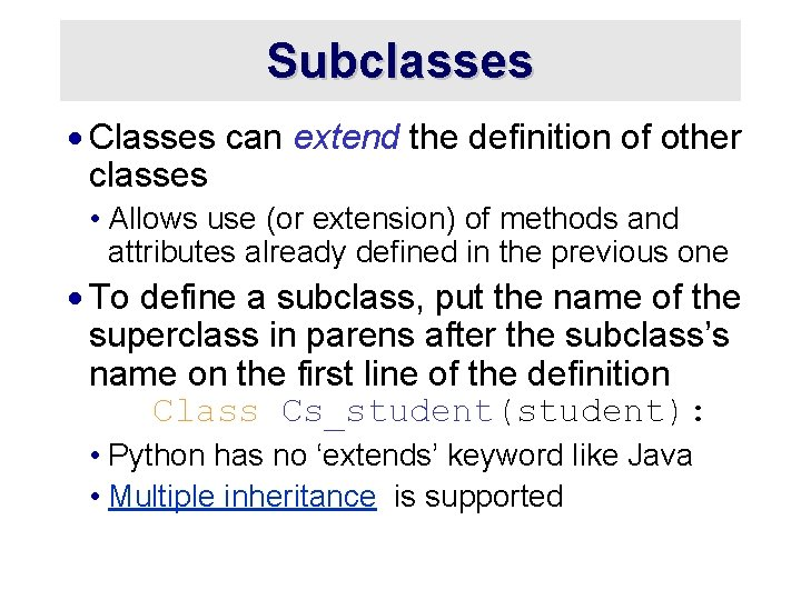 Subclasses · Classes can extend the definition of other classes • Allows use (or