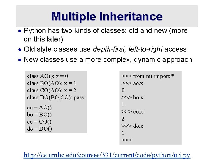 Multiple Inheritance · Python has two kinds of classes: old and new (more on
