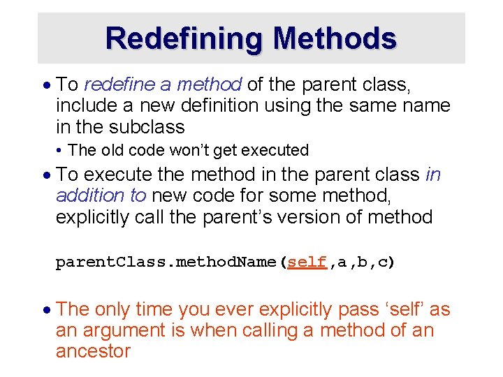 Redefining Methods · To redefine a method of the parent class, include a new