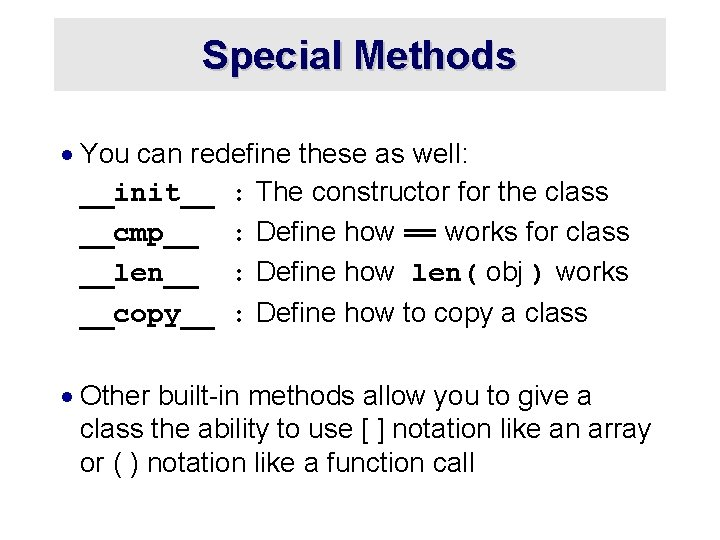 Special Methods · You can redefine these as well: __init__ : The constructor for