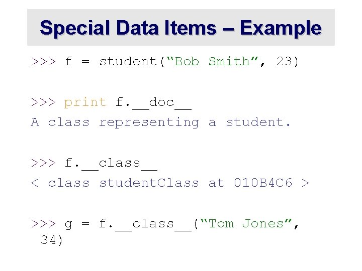 """Special Data Items – Example >>> f = student(""""Bob Smith"""", 23) >>> print f."""