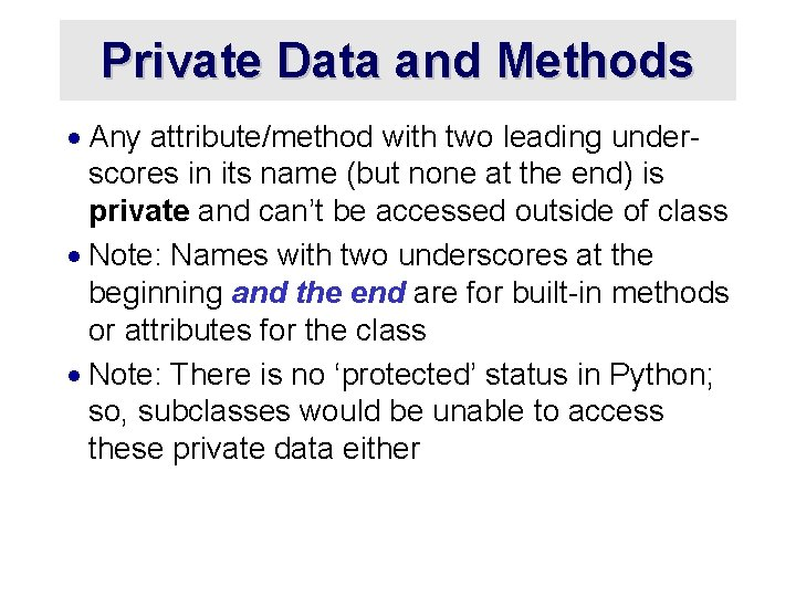 Private Data and Methods · Any attribute/method with two leading underscores in its name