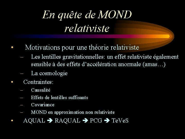 En quête de MOND relativiste • Motivations pour une théorie relativiste – • Les