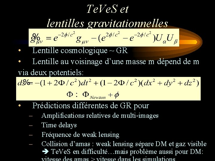 Te. Ve. S et lentilles gravitationnelles • Lentille cosmologique ~ GR • Lentille au