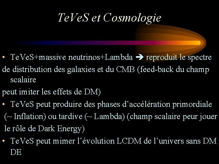 Te. Ve. S et Cosmologie • Te. Ve. S+massive neutrinos+Lambda reproduit le spectre de