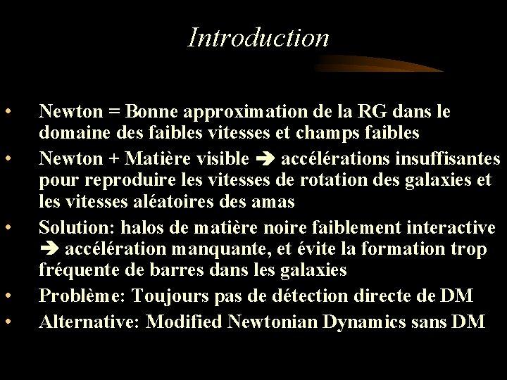 Introduction • • • Newton = Bonne approximation de la RG dans le des