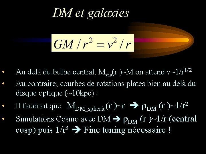 DM et galaxies • • Au delà du bulbe central, Mvis(r )~M on attend