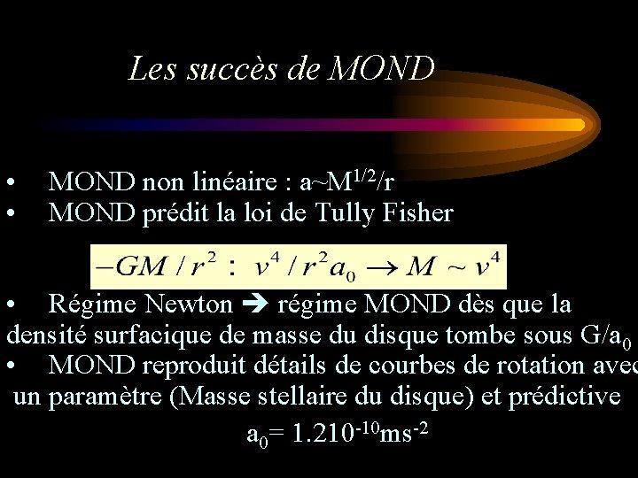 Les succès de MOND • • MOND non linéaire : a~M 1/2/r MOND prédit