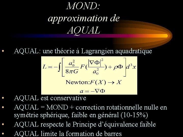 • • • MOND: approximation de AQUAL: une théorie à Lagrangien aquadratique AQUAL