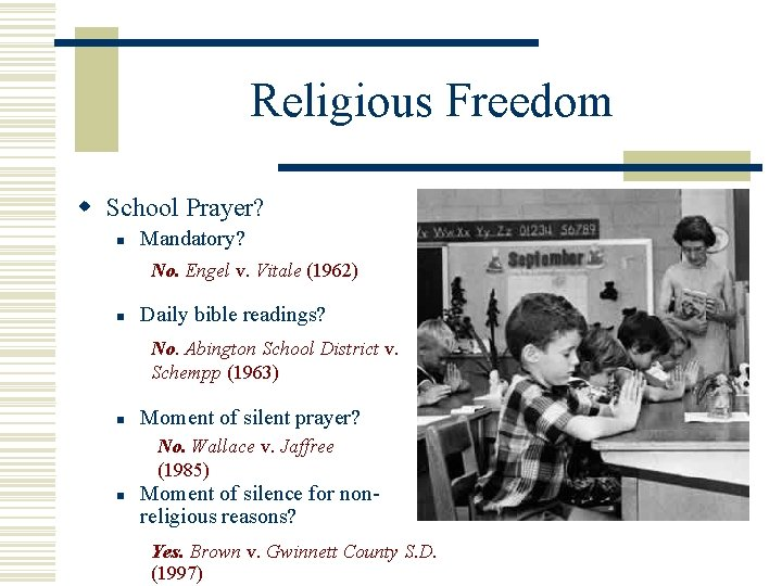 Religious Freedom w School Prayer? n Mandatory? No. Engel v. Vitale (1962) n Daily
