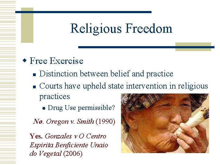 Religious Freedom w Free Exercise n n Distinction between belief and practice Courts have