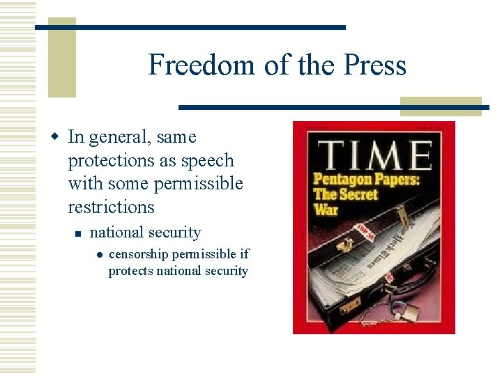 Freedom of the Press w In general, same protections as speech with some permissible