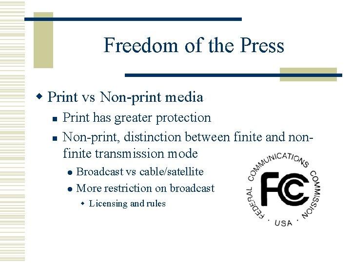Freedom of the Press w Print vs Non-print media n n Print has greater