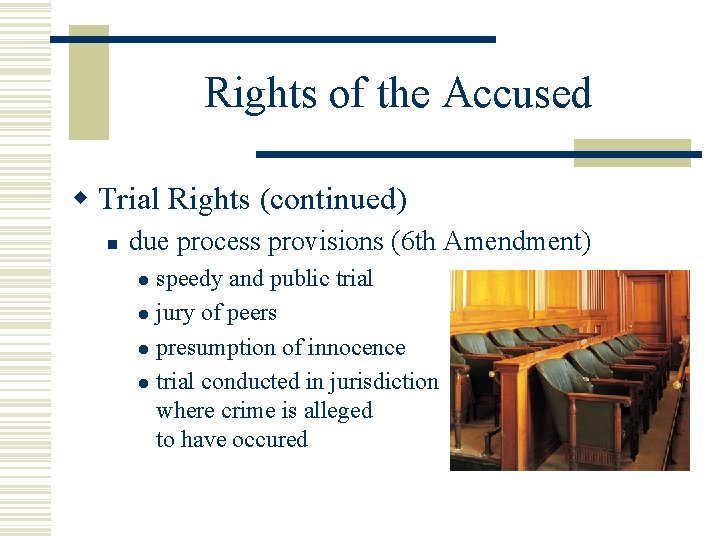 Rights of the Accused w Trial Rights (continued) n due process provisions (6 th