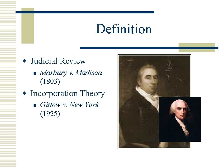 Definition w Judicial Review n Marbury v. Madison (1803) w Incorporation Theory n Gitlow